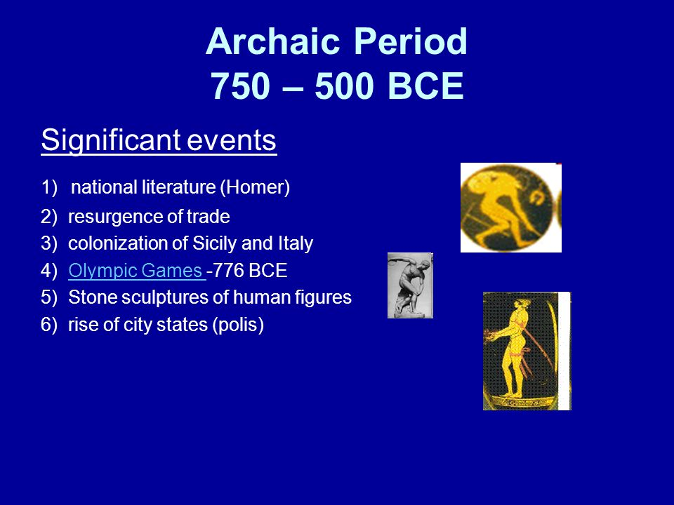 Archaic Period 750 – 500 BCE Significant events