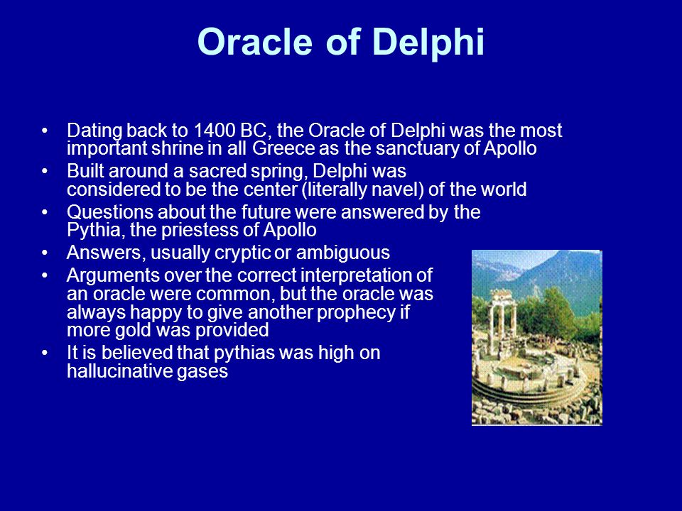 Oracle of Delphi Dating back to 1400 BC, the Oracle of Delphi was the most important shrine in all Greece as the sanctuary of Apollo.