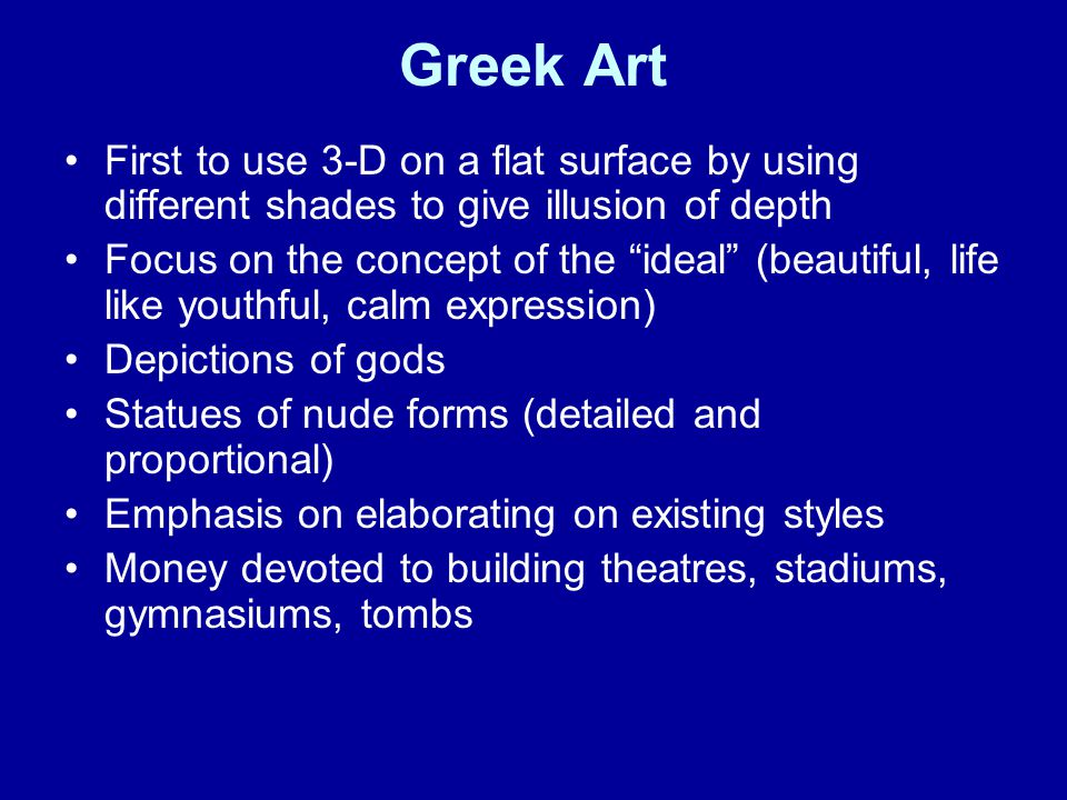 Greek Art First to use 3-D on a flat surface by using different shades to give illusion of depth.
