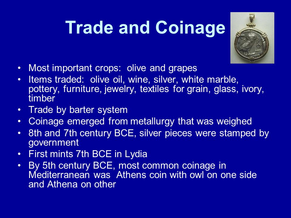 Trade and Coinage Most important crops: olive and grapes