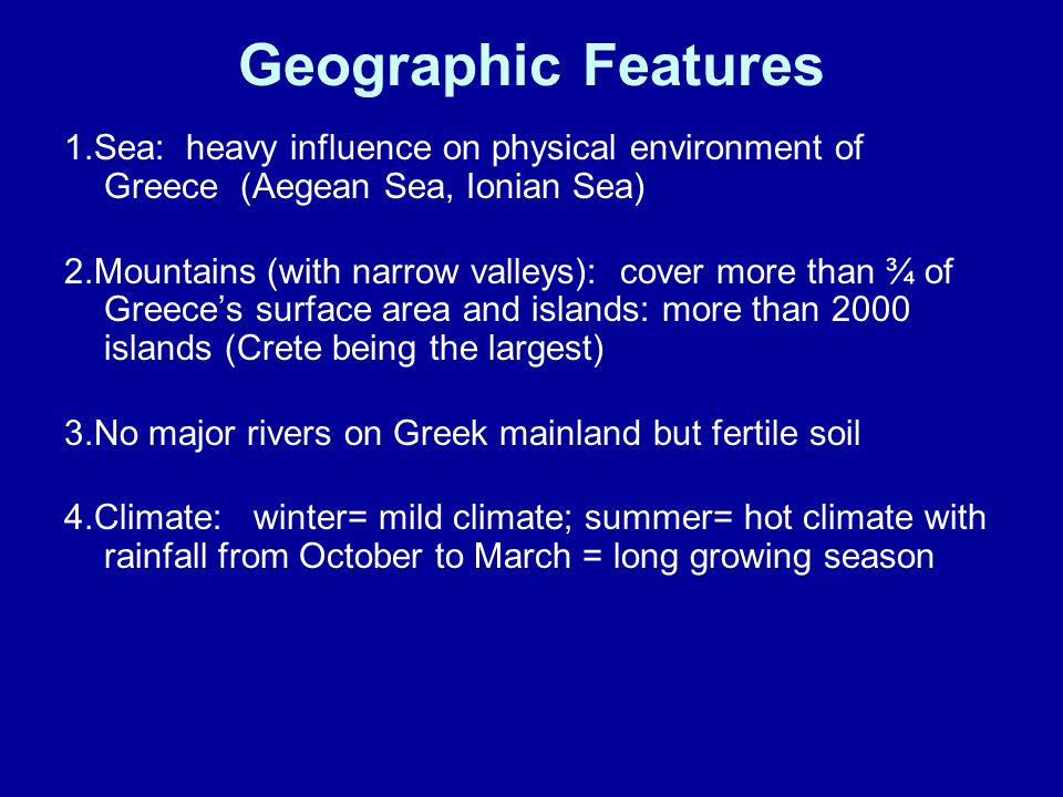 Geographic Features 1.Sea: heavy influence on physical environment of Greece (Aegean Sea, Ionian Sea)