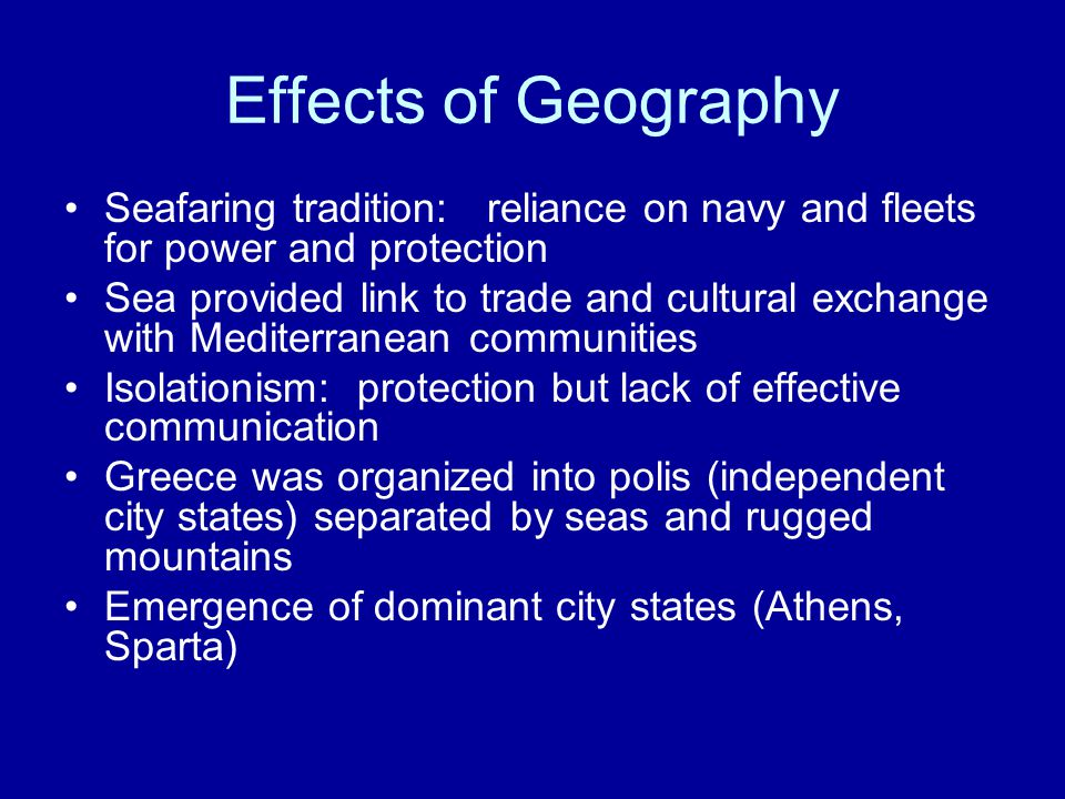 Effects of Geography Seafaring tradition: reliance on navy and fleets for power and protection.