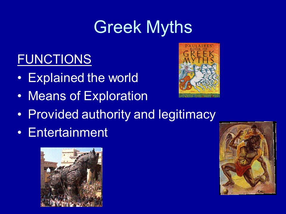 Greek Myths FUNCTIONS Explained the world Means of Exploration