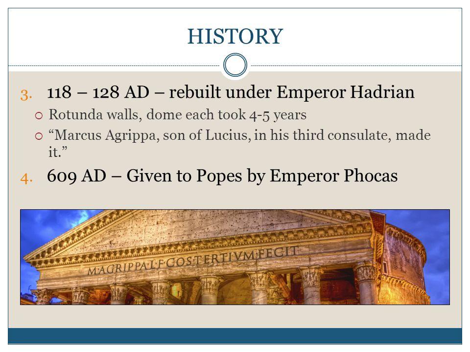 HISTORY 118 – 128 AD – rebuilt under Emperor Hadrian