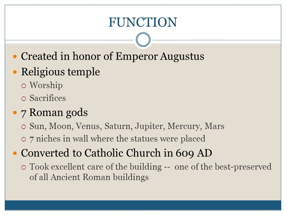 FUNCTION Created in honor of Emperor Augustus Religious temple