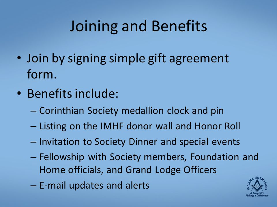 Joining and Benefits Join by signing simple gift agreement form.
