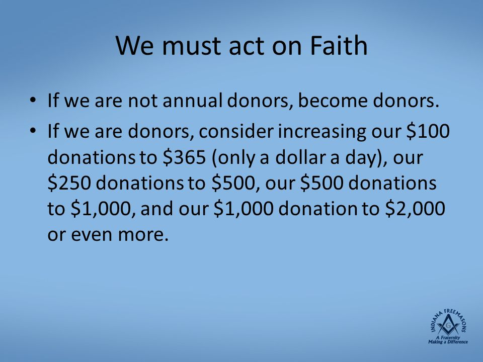 We must act on Faith If we are not annual donors, become donors.
