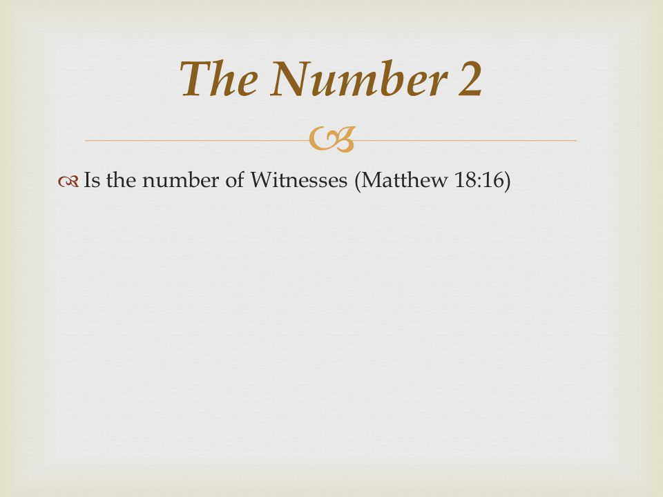 The Number 2 Is the number of Witnesses (Matthew 18:16)