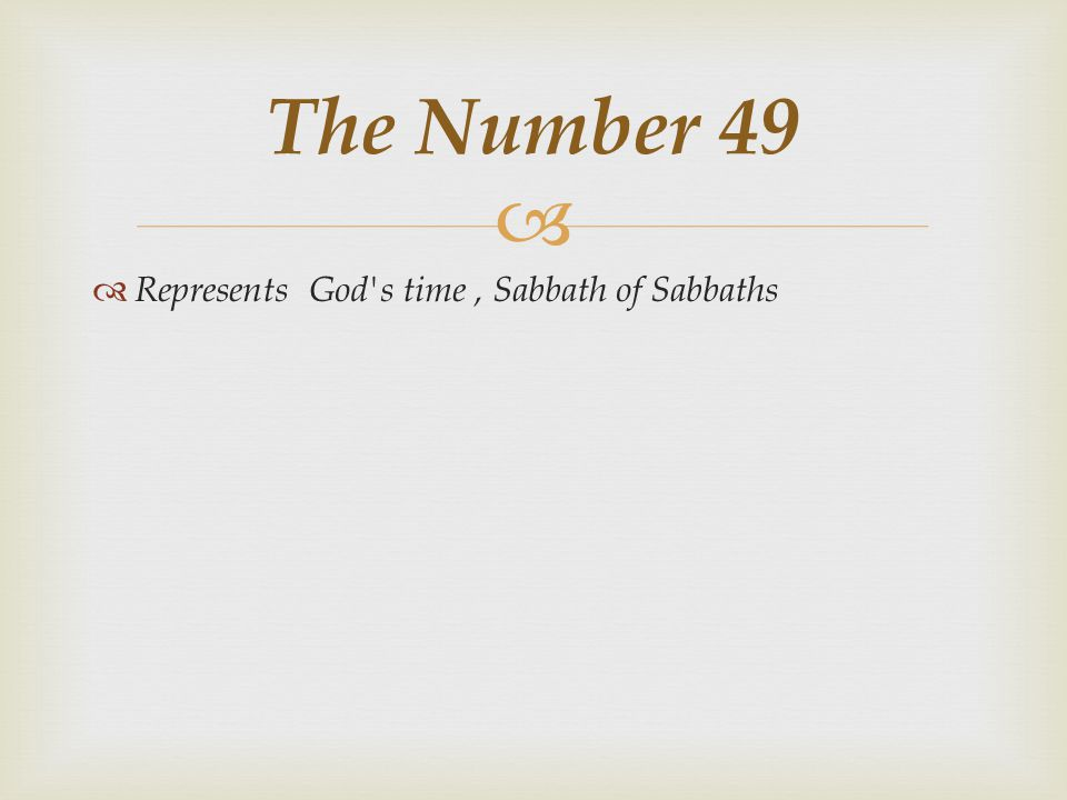 The Number 49 Represents God s time , Sabbath of Sabbaths