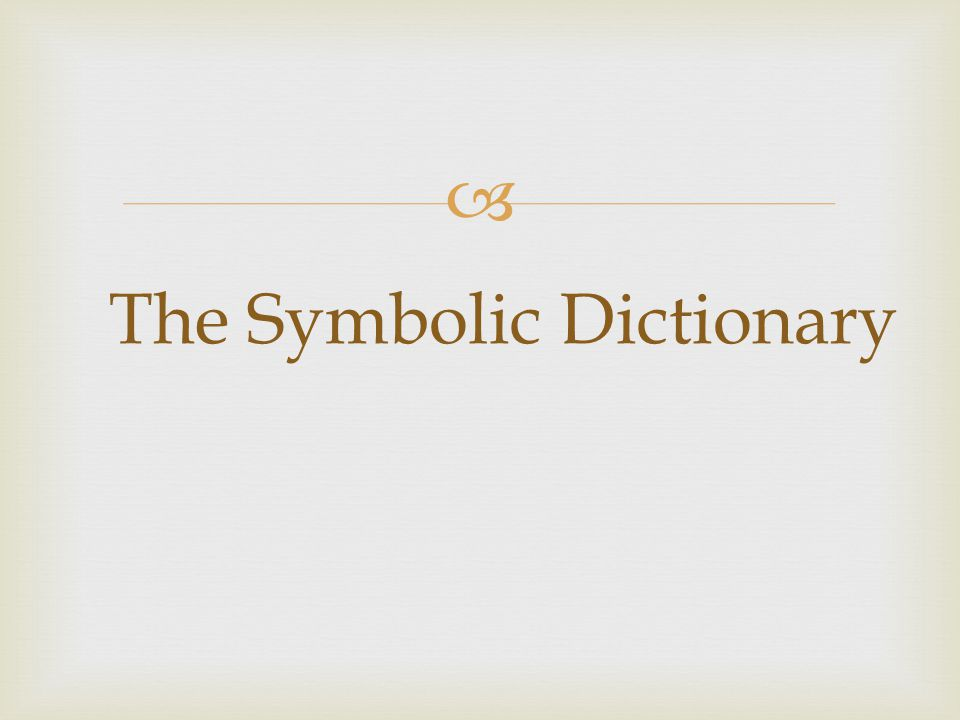 The Symbolic Dictionary