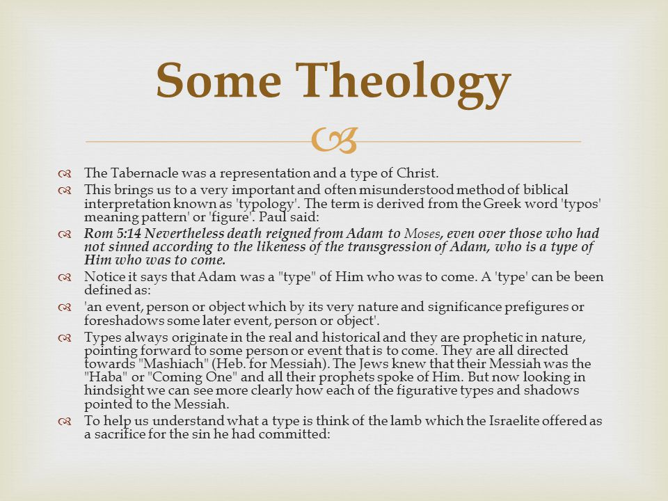 Some Theology The Tabernacle was a representation and a type of Christ.
