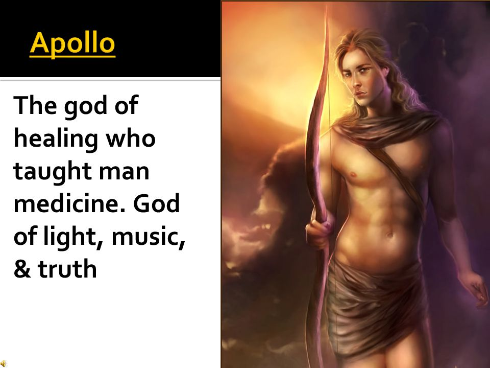 Apollo The god of healing who taught man medicine. God of light, music, & truth