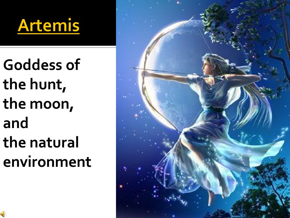 Artemis Goddess of the hunt, the moon, and the natural environment