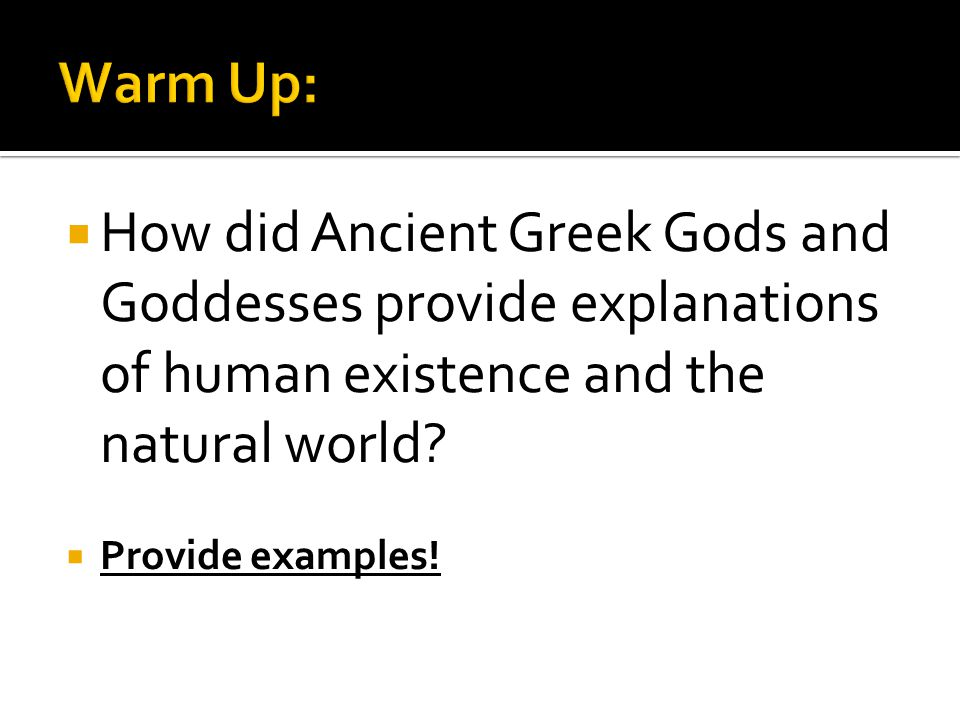 Warm Up: How did Ancient Greek Gods and Goddesses provide explanations of human existence and the natural world