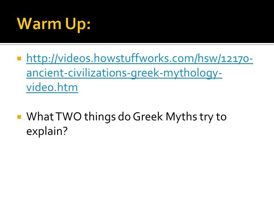 Warm Up: http://videos.howstuffworks.com/hsw/12170-ancient-civilizations-greek-mythology-video.htm.