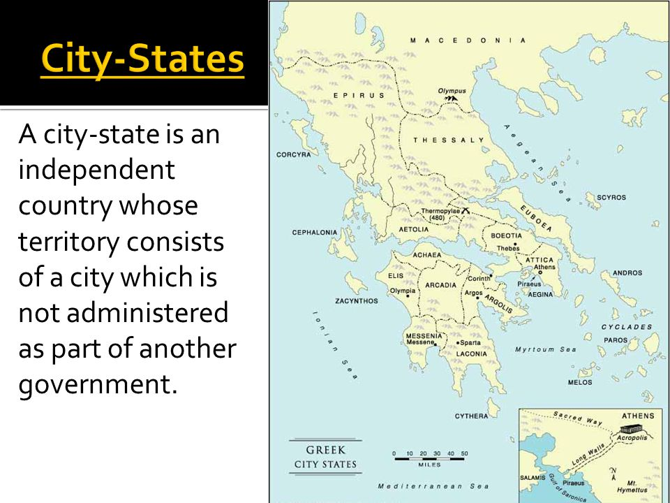 City-States A city-state is an independent country whose territory consists of a city which is not administered as part of another government.