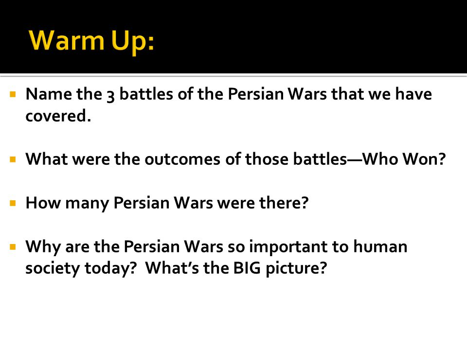 Warm Up: Name the 3 battles of the Persian Wars that we have covered.