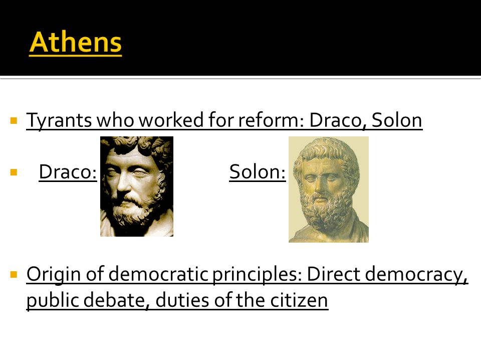 Athens Tyrants who worked for reform: Draco, Solon Draco: Solon: