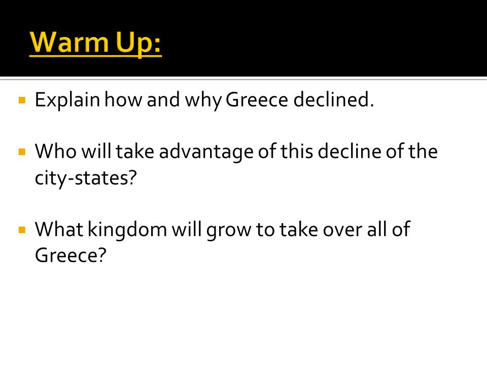 Warm Up: Explain how and why Greece declined.
