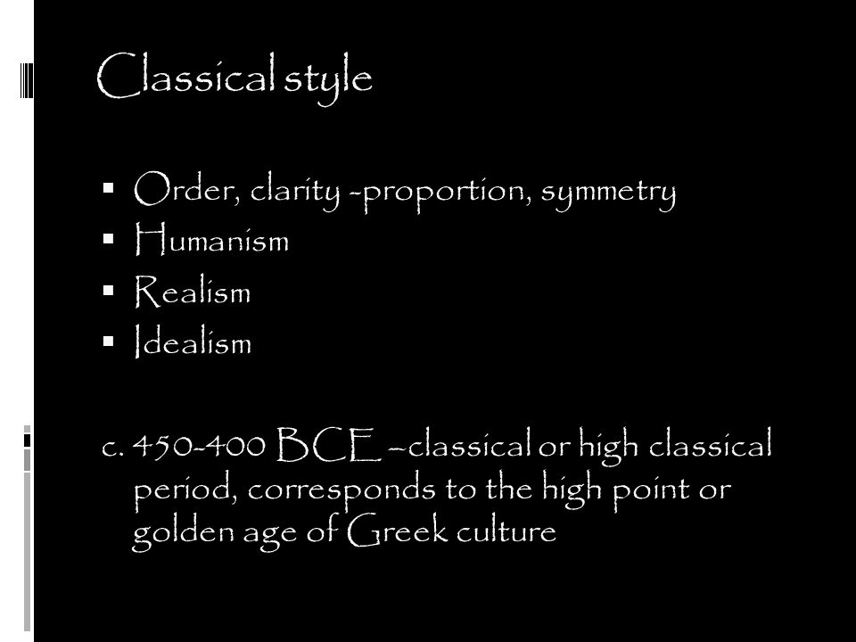 Classical style Order, clarity -proportion, symmetry Humanism Realism