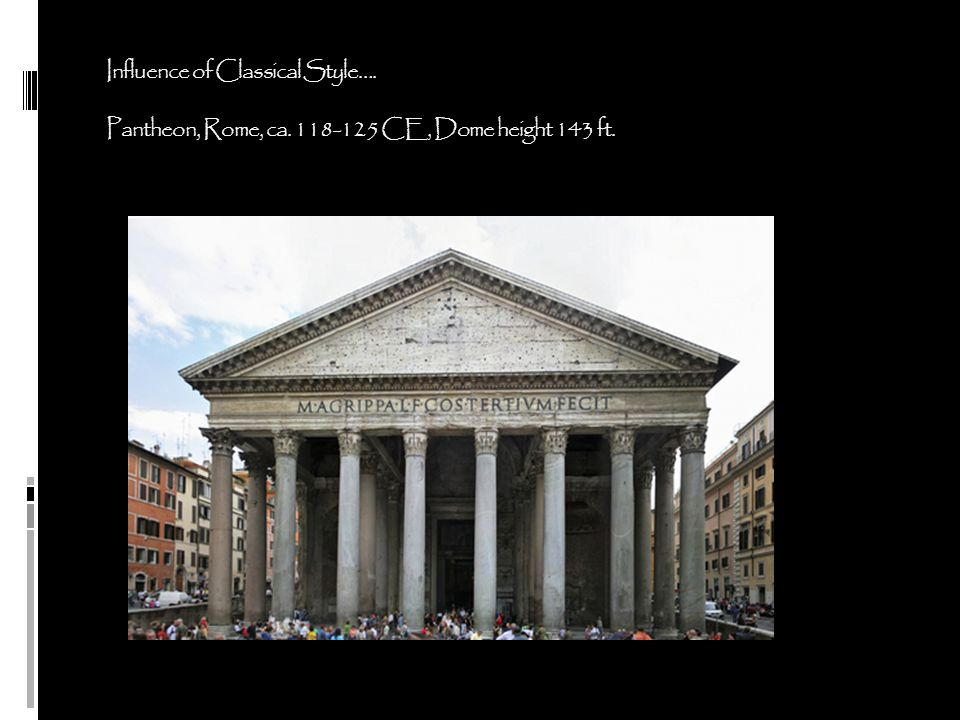 Influence of Classical Style…. Pantheon, Rome, ca