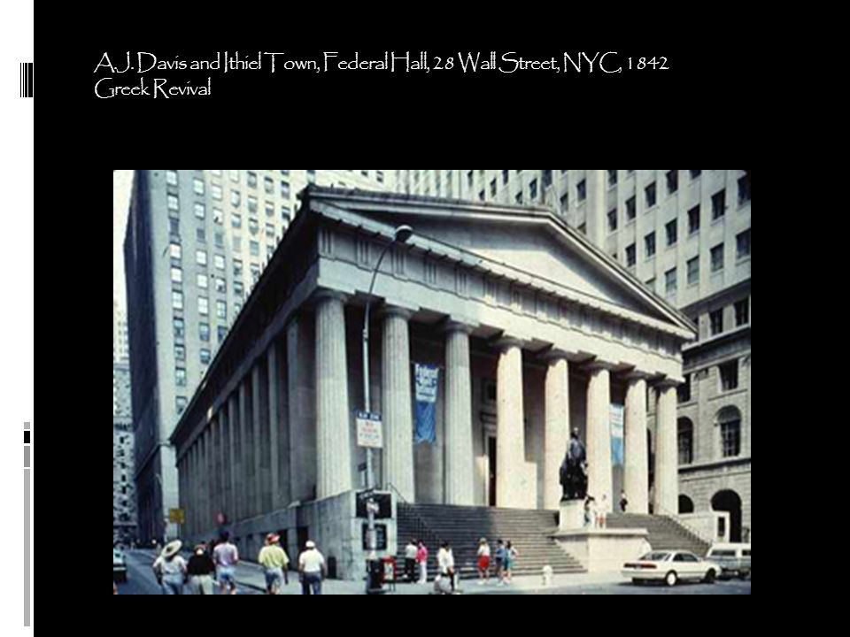 A.J. Davis and Ithiel Town, Federal Hall, 28 Wall Street, NYC, 1842 Greek Revival