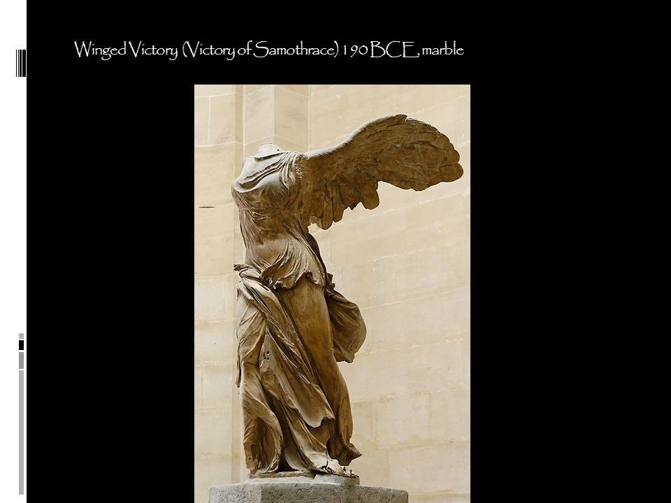 Winged Victory (Victory of Samothrace) 190 BCE, marble