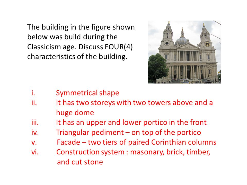 The building in the figure shown below was build during the Classicism age. Discuss FOUR(4) characteristics of the building.