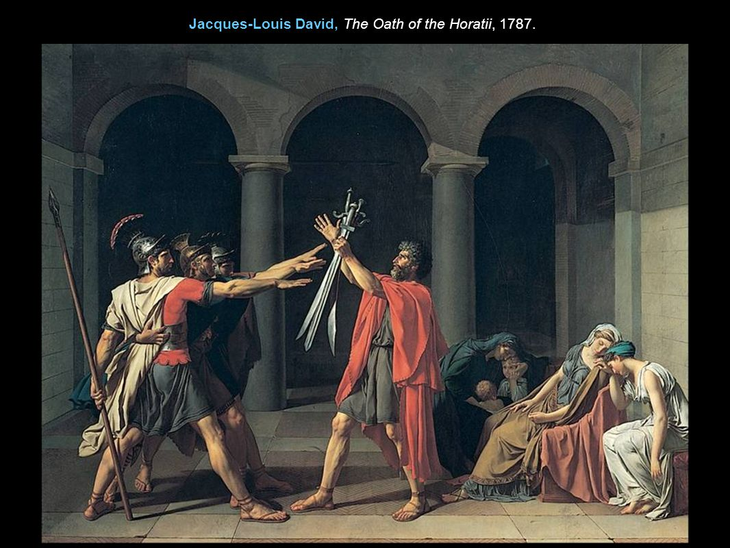 Jacques-Louis David, The Oath of the Horatii, 1787.