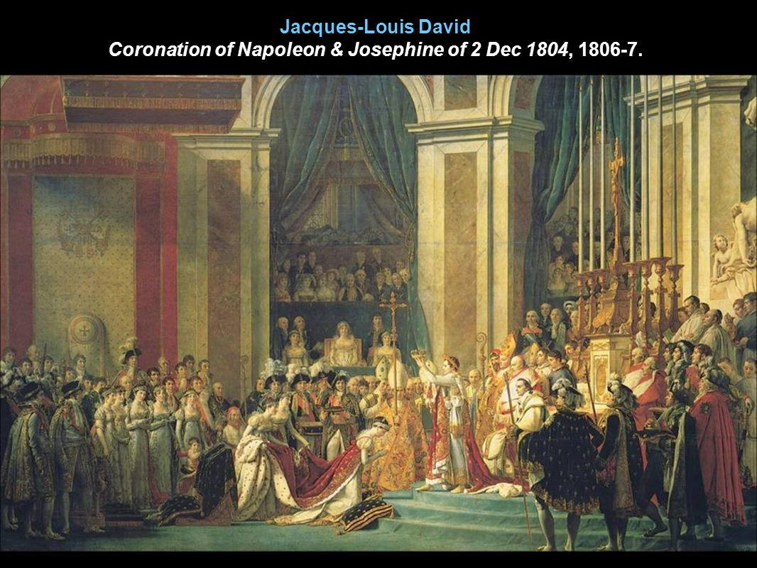 Jacques-Louis David Coronation of Napoleon & Josephine of 2 Dec 1804, 1806-7.
