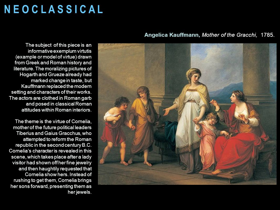 N E O C L A S S I C A L Angelica Kauffmann, Mother of the Gracchi, 1785.