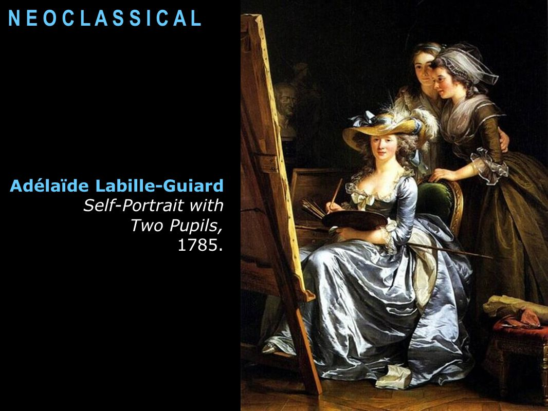 N E O C L A S S I C A L Adélaïde Labille-Guiard Self-Portrait with Two Pupils, 1785.