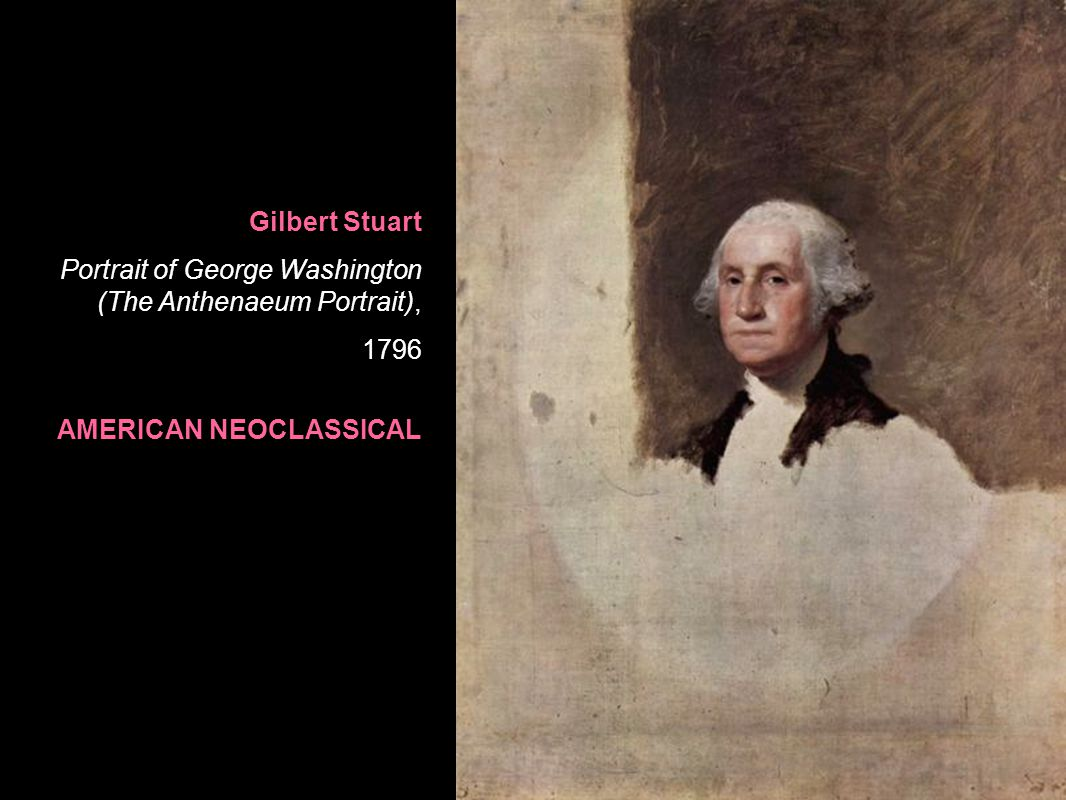 Gilbert Stuart Portrait of George Washington (The Anthenaeum Portrait), 1796 AMERICAN NEOCLASSICAL
