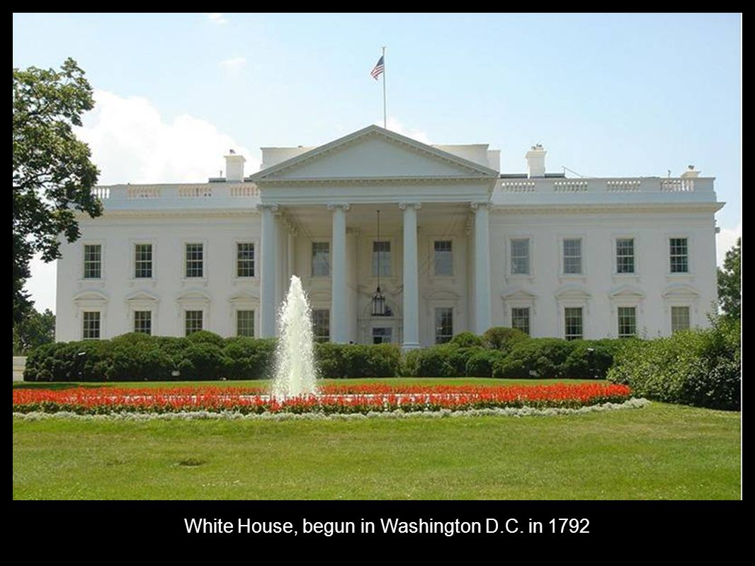 White House, begun in Washington D.C. in 1792