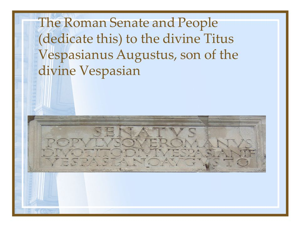 The Roman Senate and People (dedicate this) to the divine Titus Vespasianus Augustus, son of the divine Vespasian
