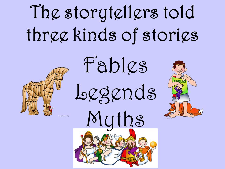 The storytellers told three kinds of stories