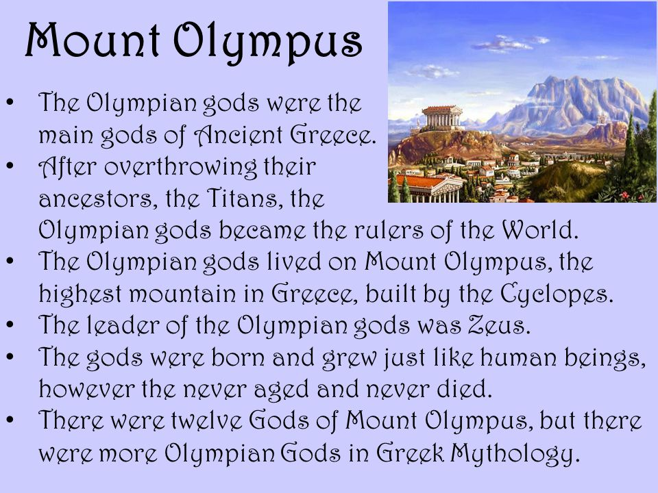Mount Olympus The Olympian gods were the main gods of Ancient Greece.