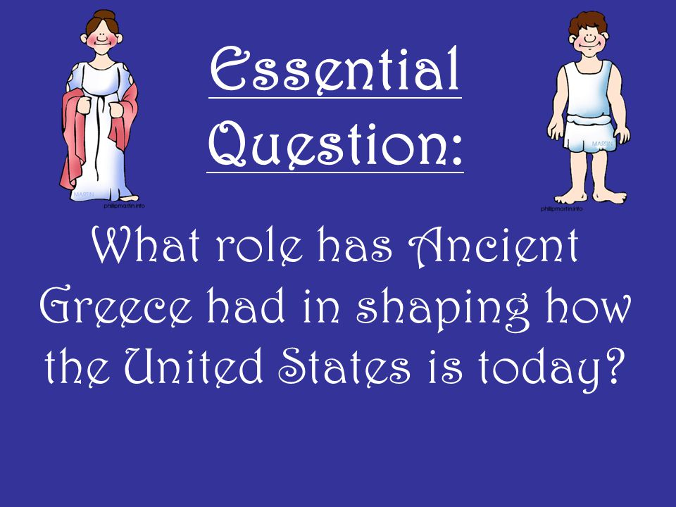 Essential Question: What role has Ancient Greece had in shaping how the United States is today