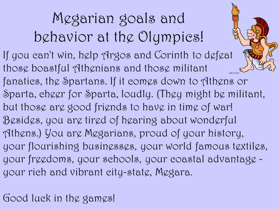 Megarian goals and behavior at the Olympics!