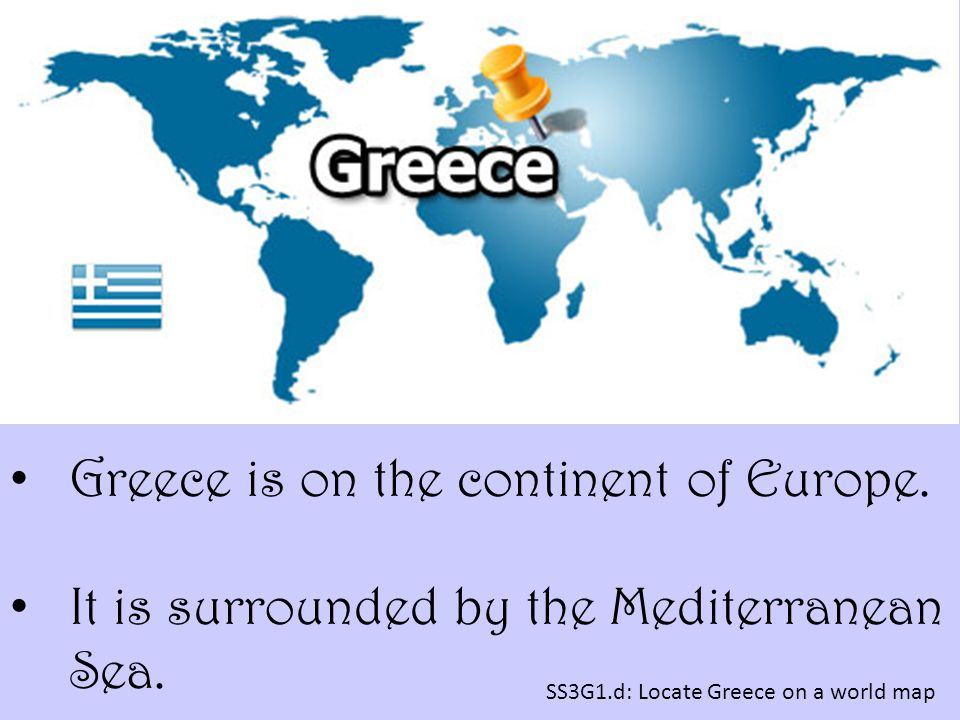 Greece is on the continent of Europe.