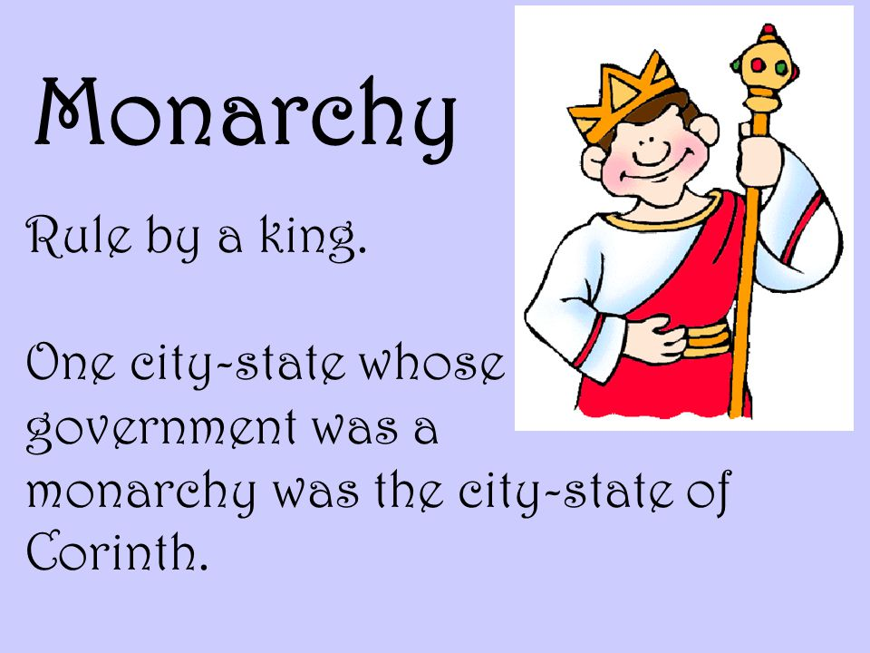 Monarchy Rule by a king.