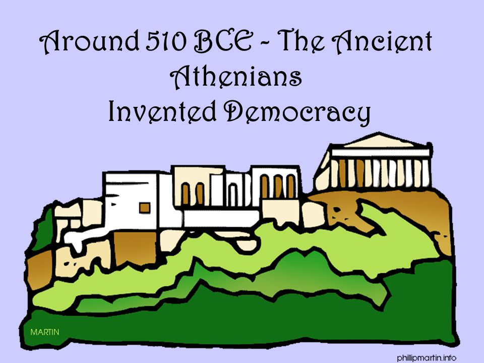Around 510 BCE - The Ancient Athenians Invented Democracy
