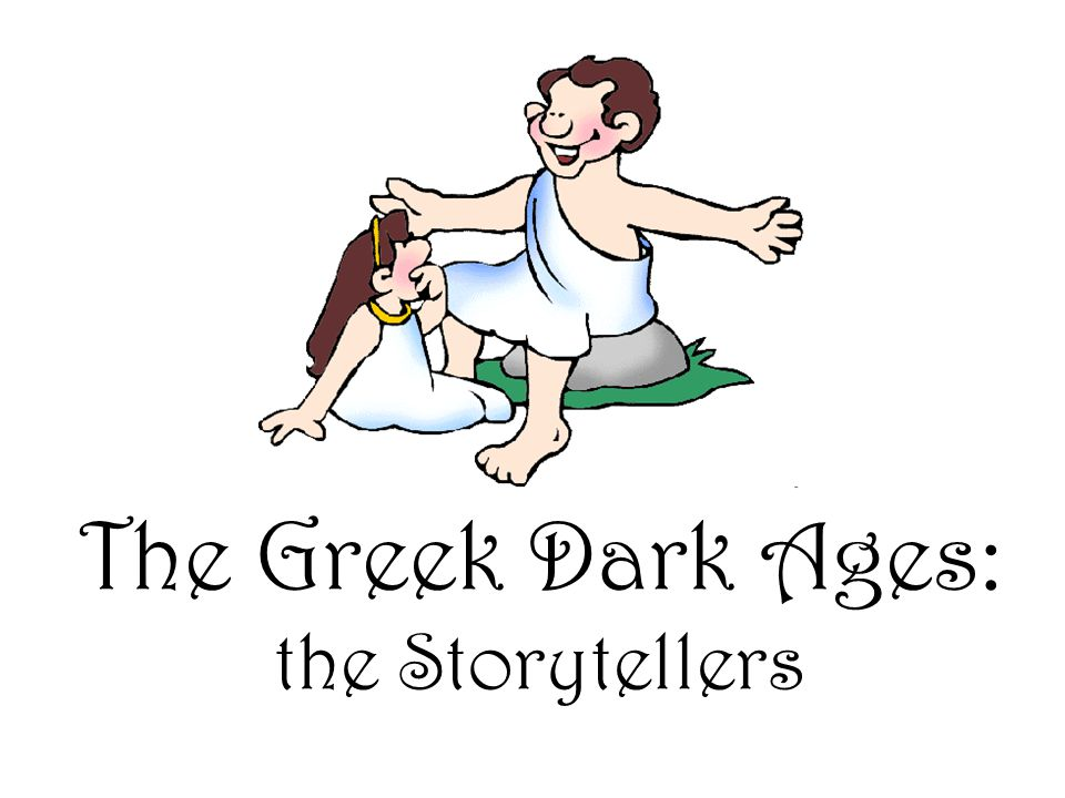 The Greek Dark Ages: the Storytellers