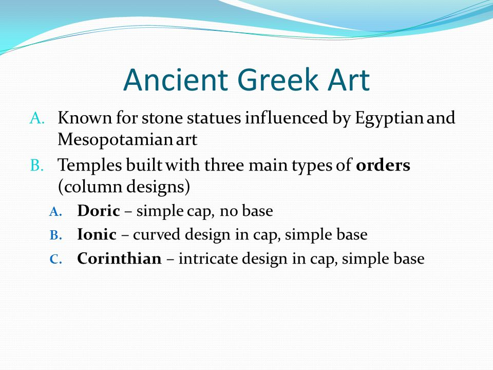 Ancient Greek Art Known for stone statues influenced by Egyptian and Mesopotamian art.