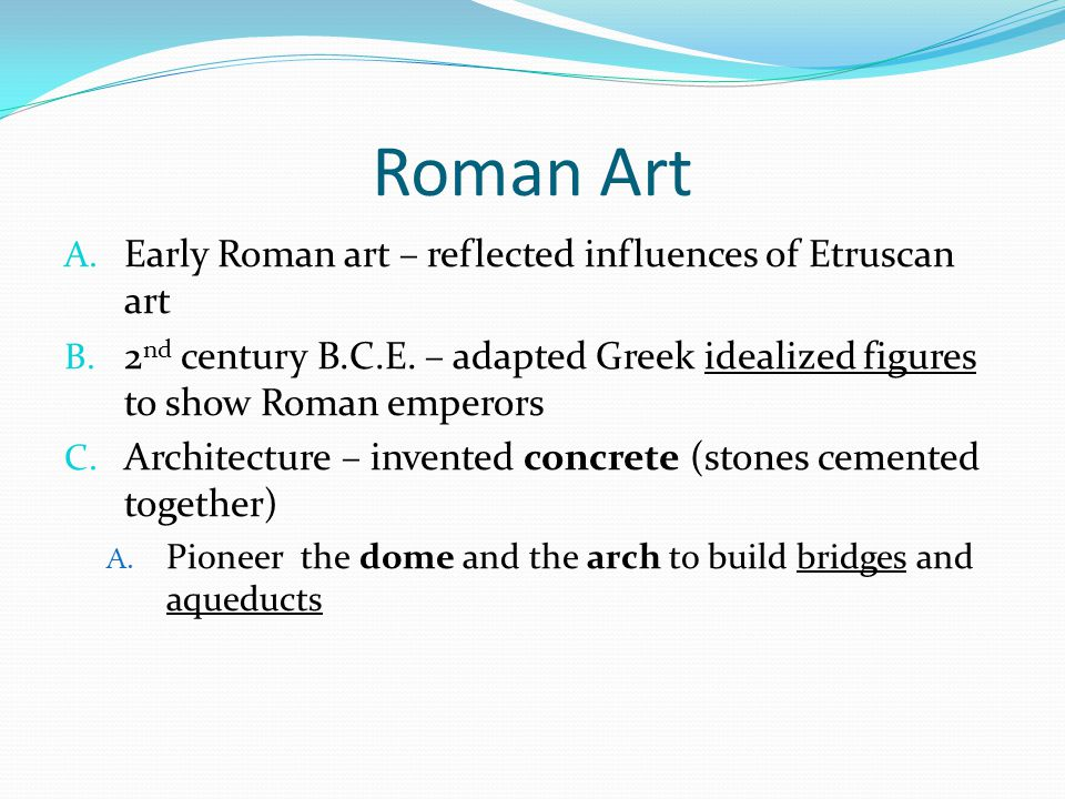 Roman Art Early Roman art – reflected influences of Etruscan art