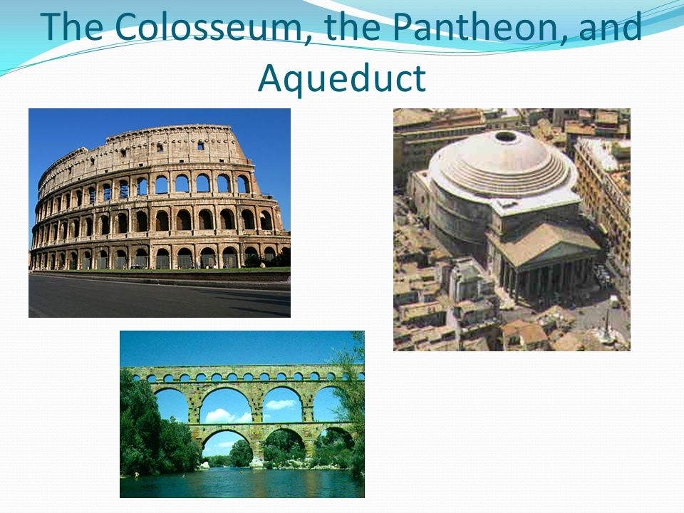 The Colosseum, the Pantheon, and Aqueduct