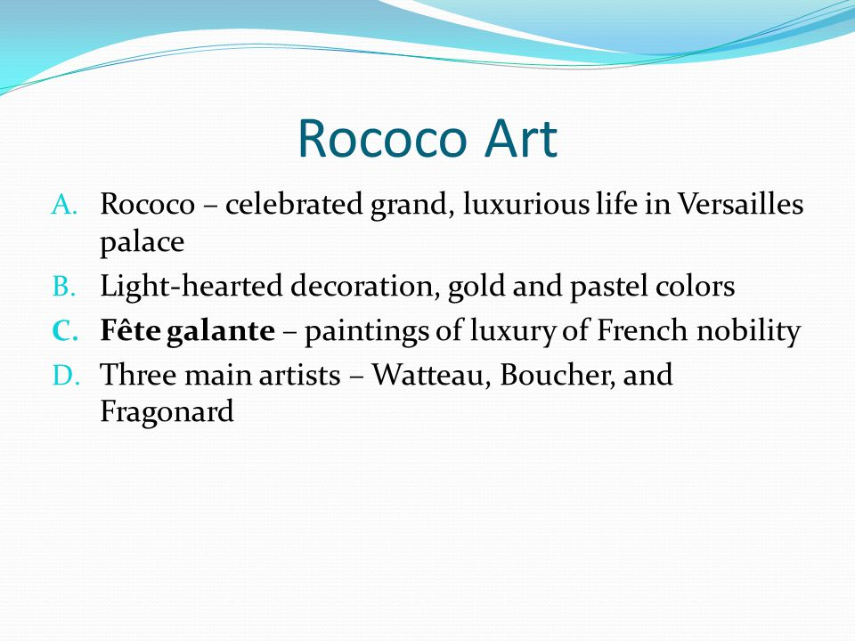 Rococo Art Rococo – celebrated grand, luxurious life in Versailles palace. Light-hearted decoration, gold and pastel colors.