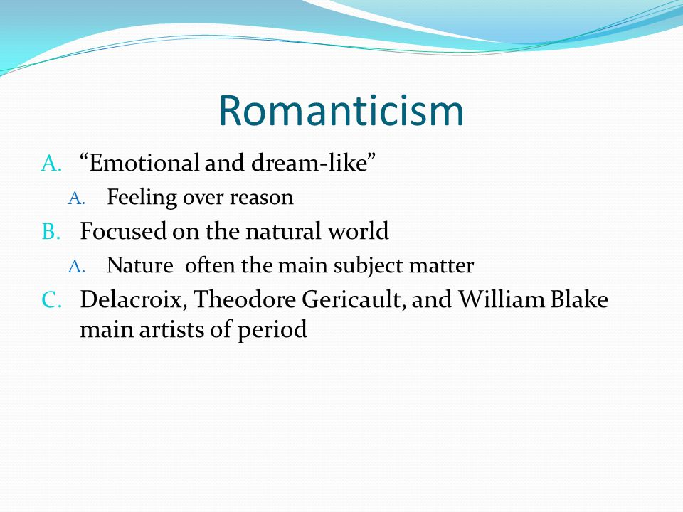 Romanticism Emotional and dream-like Focused on the natural world