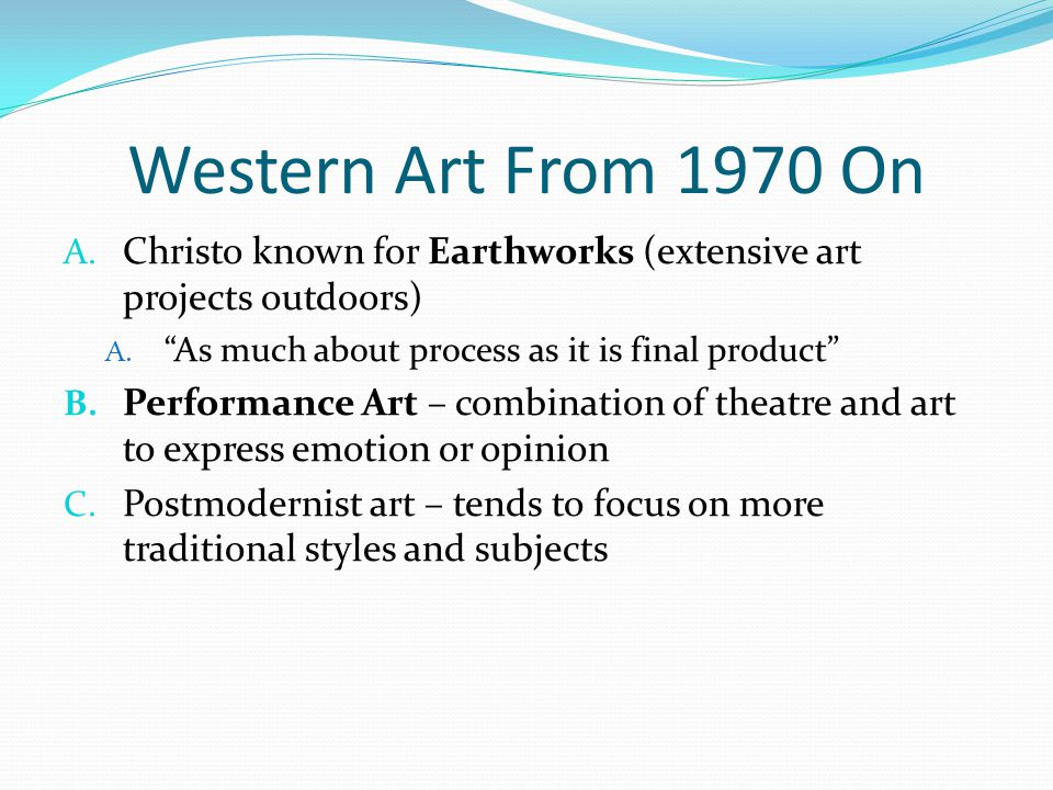 Western Art From 1970 On Christo known for Earthworks (extensive art projects outdoors) As much about process as it is final product