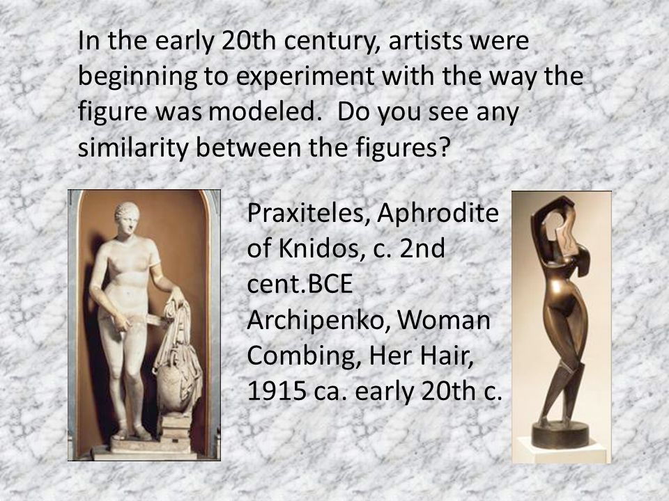 In the early 20th century, artists were beginning to experiment with the way the figure was modeled. Do you see any similarity between the figures